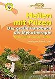 Das große Handbuch der Mykotherapie: Heilen mit Pilzen: Gesundheit aus der Natur
