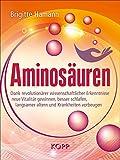 Aminosäuren: Dank revolutionärer wissenschaftlicher Erkenntnisse neue Vitalität gewinnen, besser schlafen, langsamer altern und Krankheiten vorbeugen