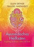 Ayurvedisches Heilfasten: Entgiftung für Körper, Geist und Seele