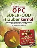 KERN-Gesundes OPC - SUPERFOOD Traubenkernöl: Lebensenergie, Abwehrkräfte, jüngeres Aussehen und vieles mehr durch die Kraft der Trauben und des Kerns.